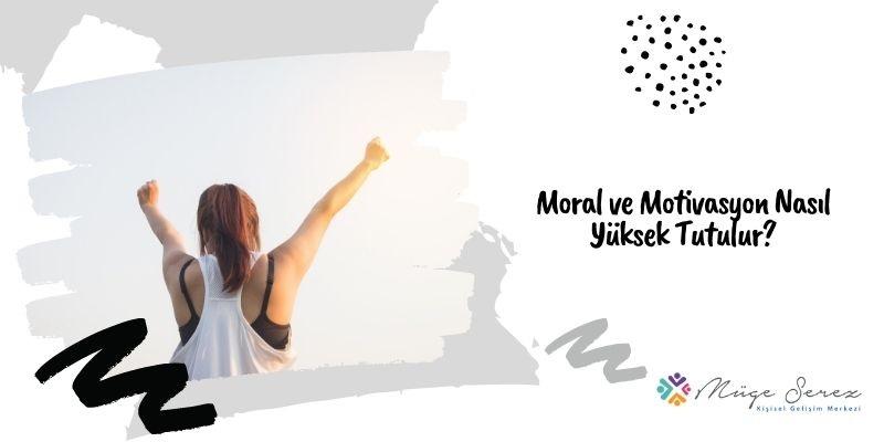 Moral ve Motivasyon Nasıl Yüksek Tutulur?